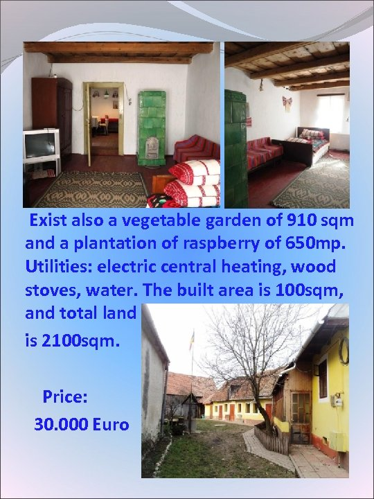 Exist also a vegetable garden of 910 sqm and a plantation of raspberry