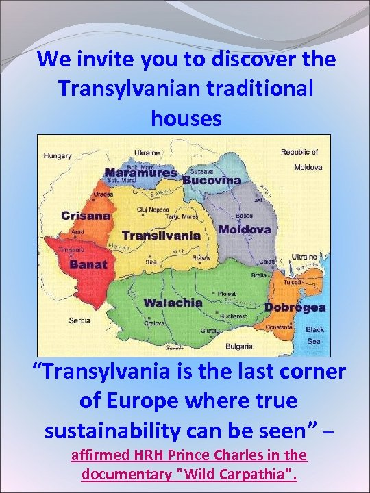"We invite you to discover the Transylvanian traditional houses ""Transylvania is the last corner"