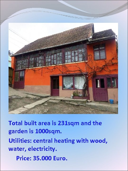 Total built area is 231 sqm and the garden is 1000 sqm. Utilities: central