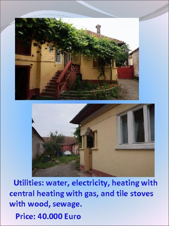 Utilities: water, electricity, heating with central heating with gas, and tile stoves with