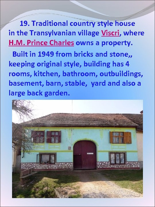 19. Traditional country style house in the Transylvanian village Viscri, where H. M.