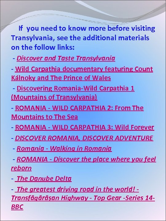 If you need to know more before visiting Transylvania, see the additional materials