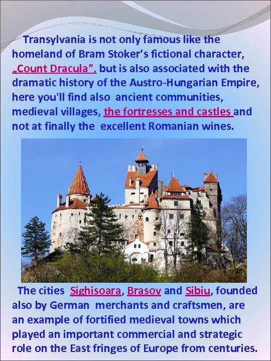 Transylvania is not only famous like the homeland of Bram Stoker's fictional character,