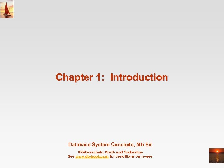 Chapter 1: Introduction Database System Concepts, 5 th Ed. ©Silberschatz, Korth and Sudarshan See