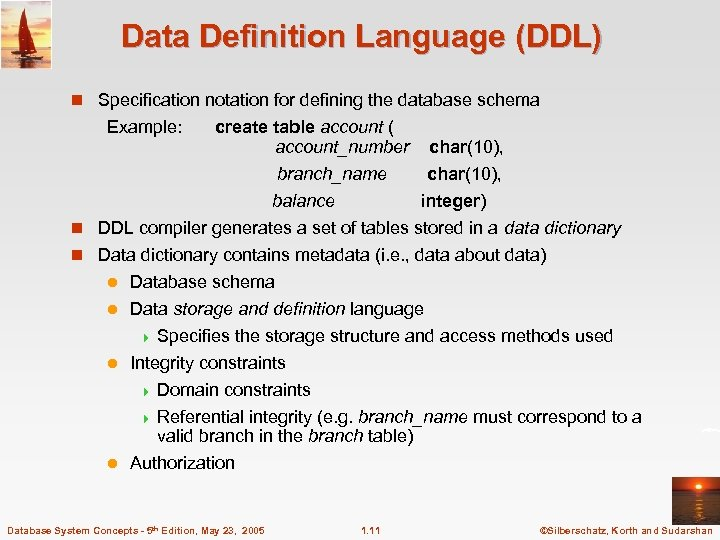 Data Definition Language (DDL) n Specification notation for defining the database schema Example: create