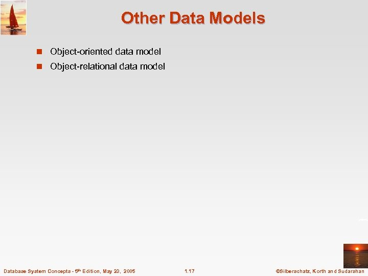 Other Data Models n Object-oriented data model n Object-relational data model Database System Concepts