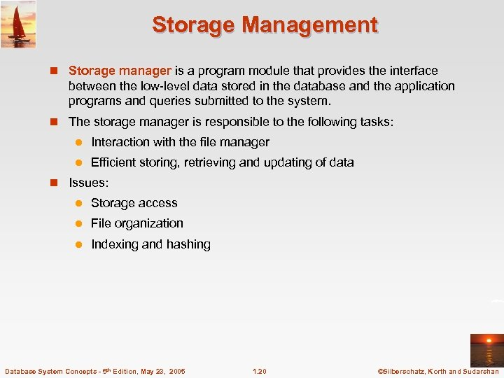 Storage Management n Storage manager is a program module that provides the interface between