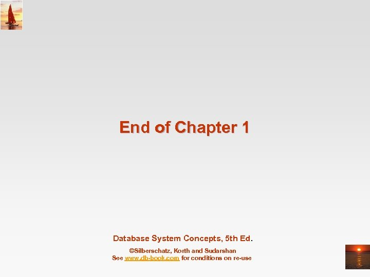 End of Chapter 1 Database System Concepts, 5 th Ed. ©Silberschatz, Korth and Sudarshan