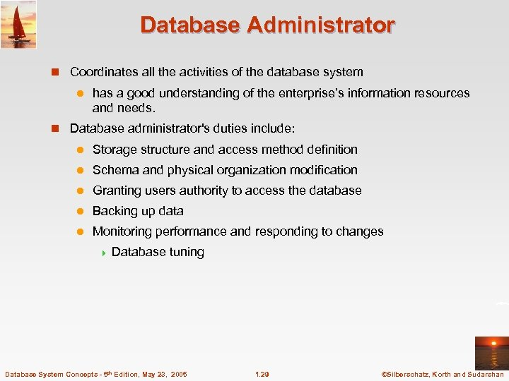 Database Administrator n Coordinates all the activities of the database system l has a