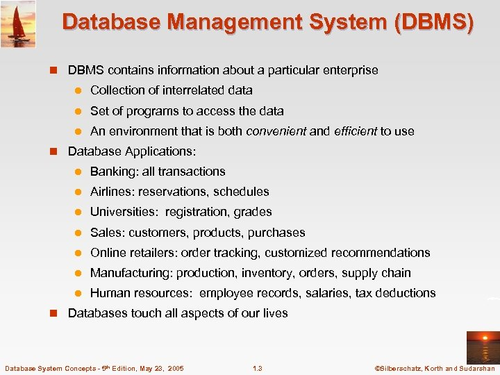 Database Management System (DBMS) n DBMS contains information about a particular enterprise l Collection