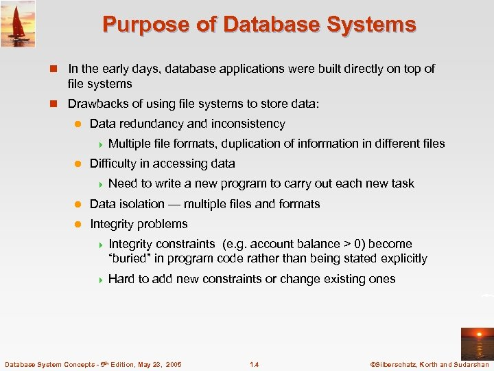 Purpose of Database Systems n In the early days, database applications were built directly