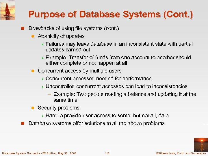 Purpose of Database Systems (Cont. ) n Drawbacks of using file systems (cont. )
