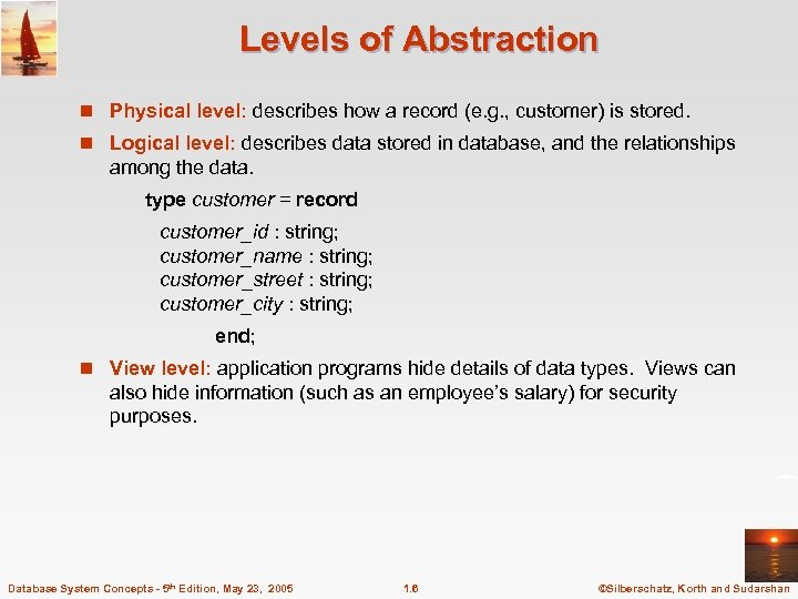 Levels of Abstraction n Physical level: describes how a record (e. g. , customer)