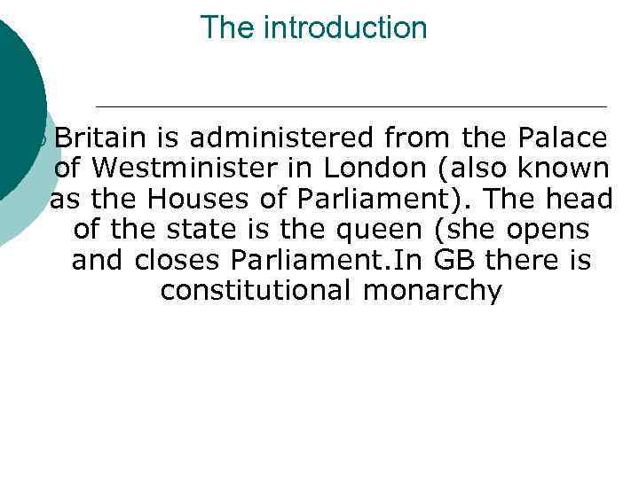 The introduction ¡ Britain is administered from the Palace of Westminister in London (also