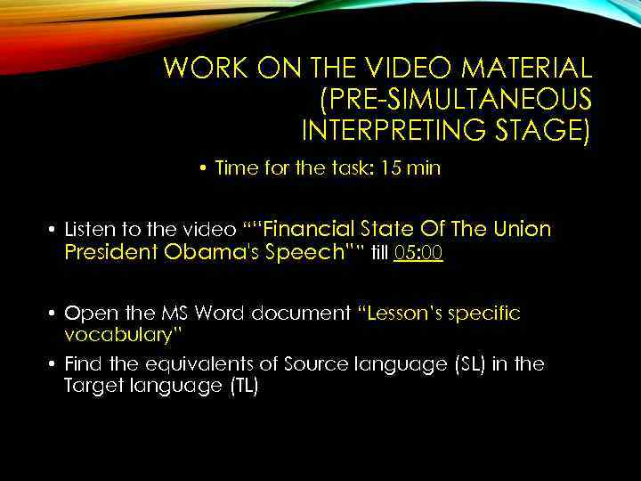 WORK ON THE VIDEO MATERIAL (PRE-SIMULTANEOUS INTERPRETING STAGE) • Time for the task: 15