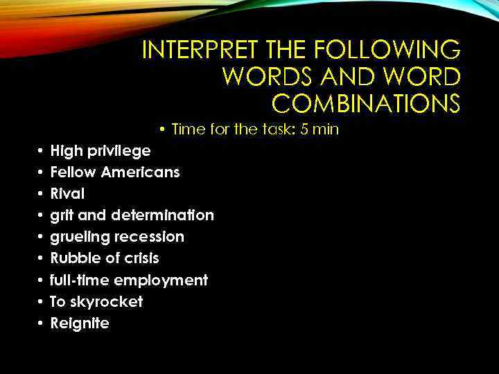 INTERPRET THE FOLLOWING WORDS AND WORD COMBINATIONS • Time for the task: 5 min