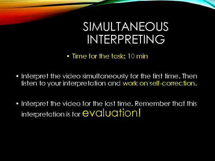SIMULTANEOUS INTERPRETING • Time for the task: 10 min • Interpret the video simultaneously