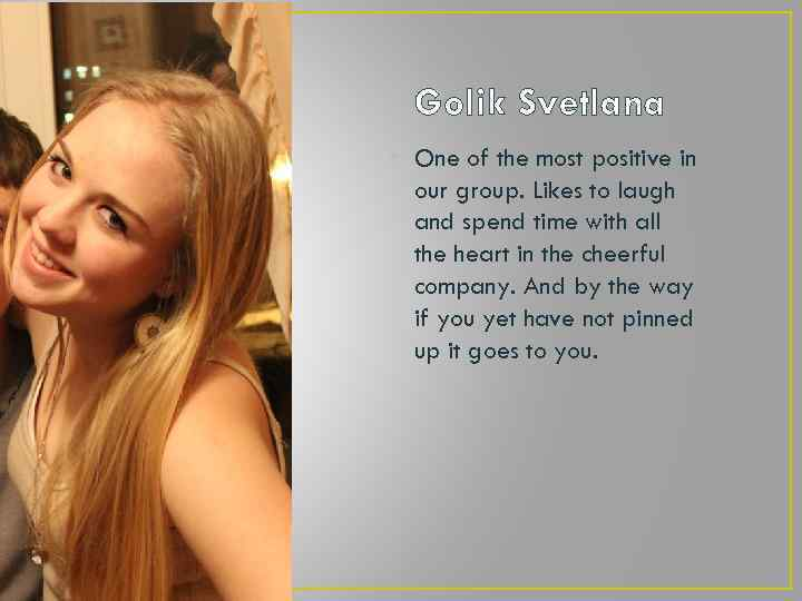 Golik Svetlana • One of the most positive in our group. Likes to laugh
