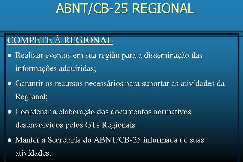 ABNT/CB-25 REGIONAL COMPETE À REGIONAL l Realizar eventos em sua região para a disseminação
