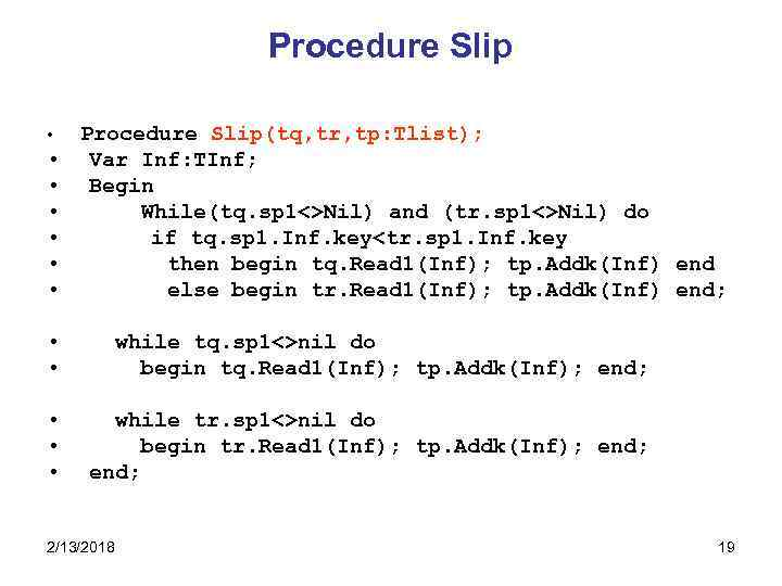 Procedure Slip • • Procedure Slip(tq, tr, tp: Tlist); Var Inf: TInf; Begin While(tq.