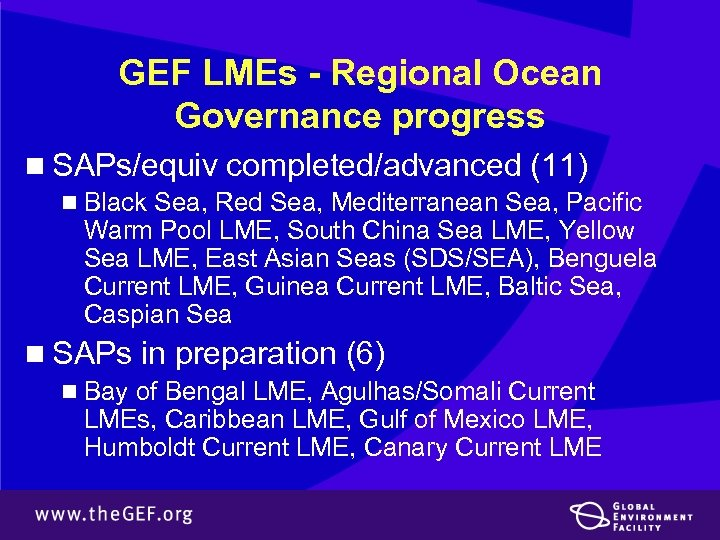 GEF LMEs - Regional Ocean Governance progress n SAPs/equiv completed/advanced (11) n Black Sea,