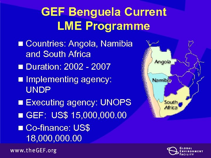 GEF Benguela Current LME Programme n Countries: Angola, Namibia and South Africa n Duration: