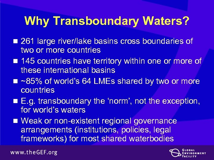 Why Transboundary Waters? n 261 large river/lake basins cross boundaries of n n two