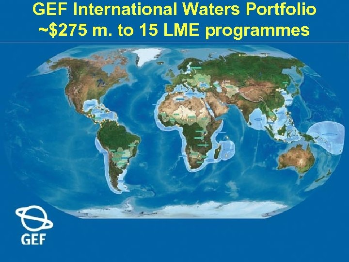 GEF International Waters Portfolio ~$275 m. to 15 LME programmes