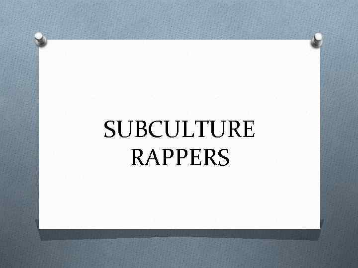 SUBCULTURE RAPPERS