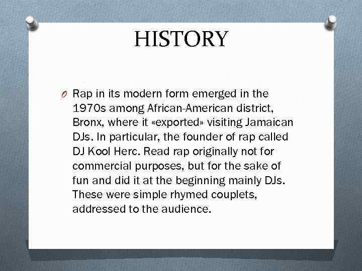 HISTORY O Rap in its modern form emerged in the 1970 s among African-American