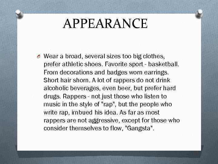 APPEARANCE O Wear a broad, several sizes too big clothes, prefer athletic shoes. Favorite