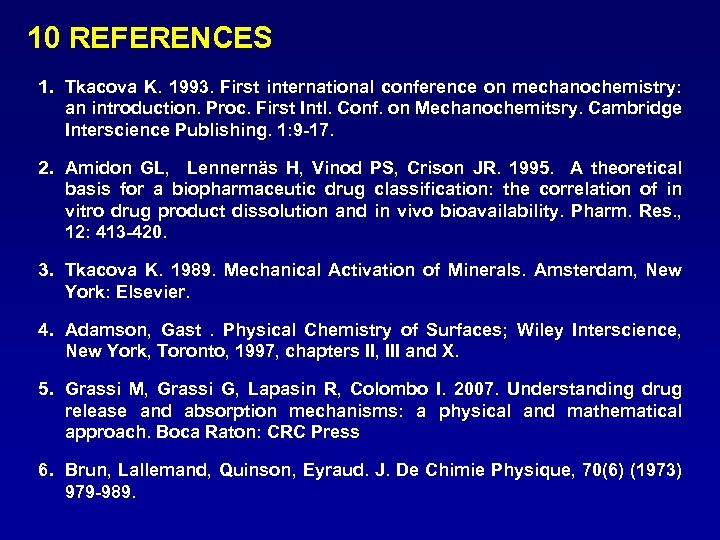 10 REFERENCES 1. Tkacova K. 1993. First international conference on mechanochemistry: an introduction. Proc.