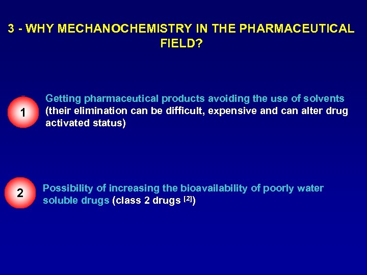 3 - WHY MECHANOCHEMISTRY IN THE PHARMACEUTICAL FIELD? 1 Getting pharmaceutical products avoiding the