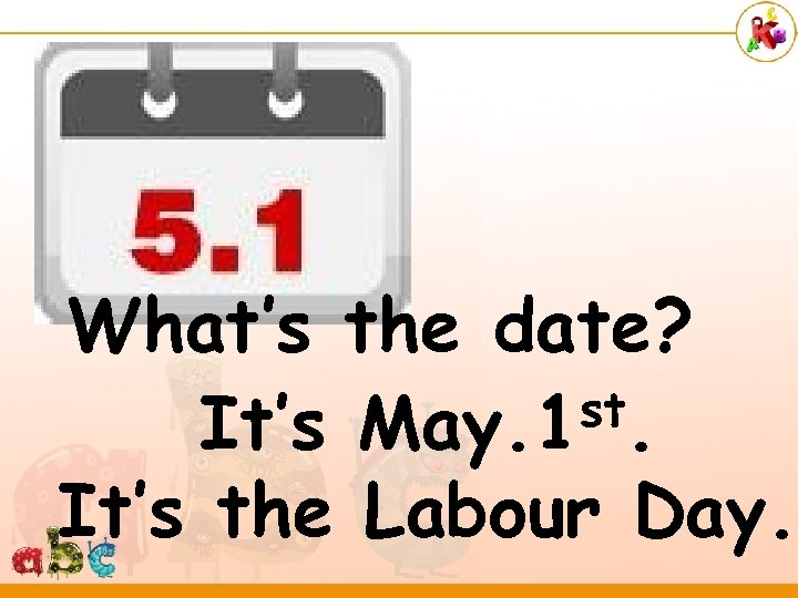 What's the date? st. It's May. 1 It's the Labour Day.