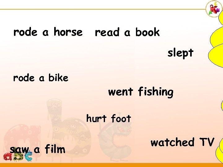 rode a horse read a book slept rode a bike went fishing hurt foot