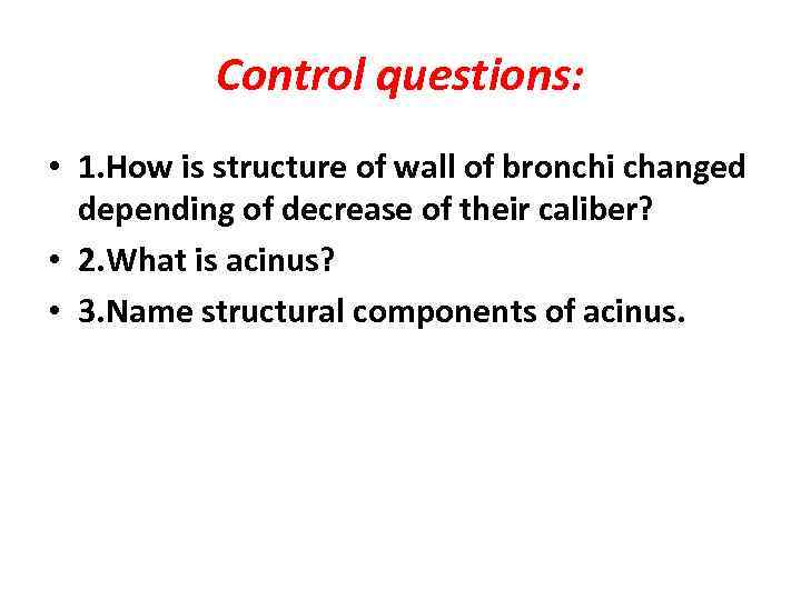 Control questions: • 1. How is structure of wall of bronchi changed depending of