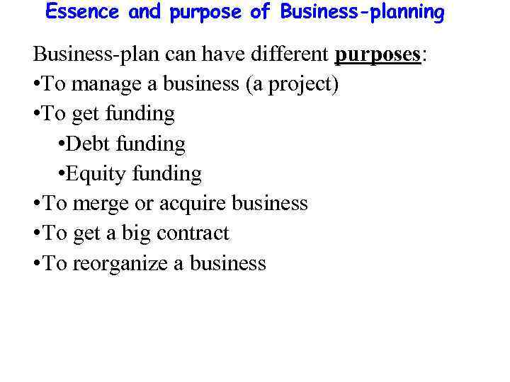 Essence and purpose of Business-planning Business-plan can have different purposes: • To manage a