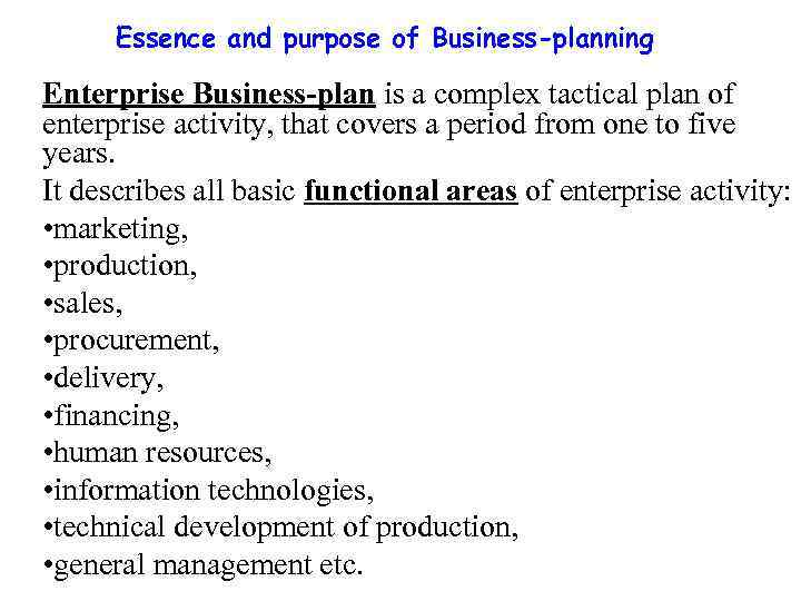 Essence and purpose of Business-planning Enterprise Business-plan is a complex tactical plan of enterprise