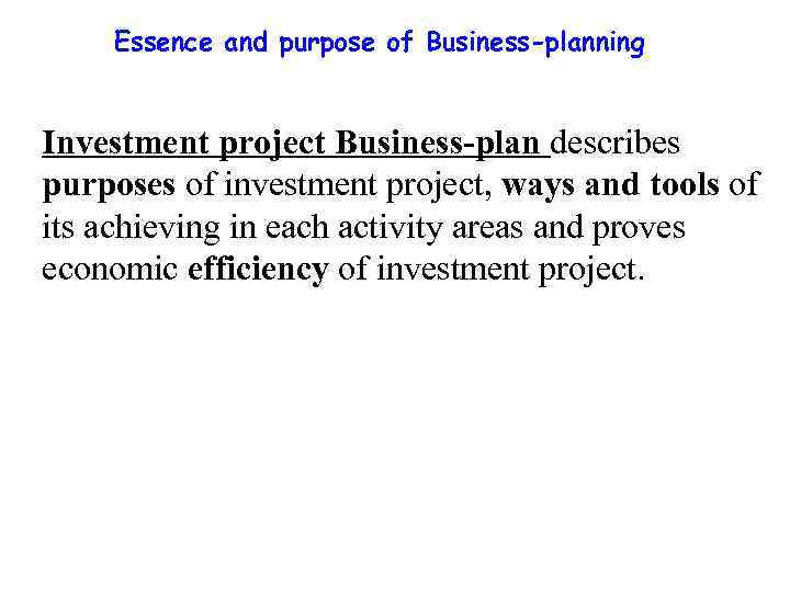 Essence and purpose of Business-planning Investment project Business-plan describes purposes of investment project, ways