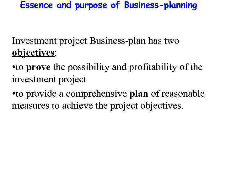 Essence and purpose of Business-planning Investment project Business-plan has two objectives: • to prove