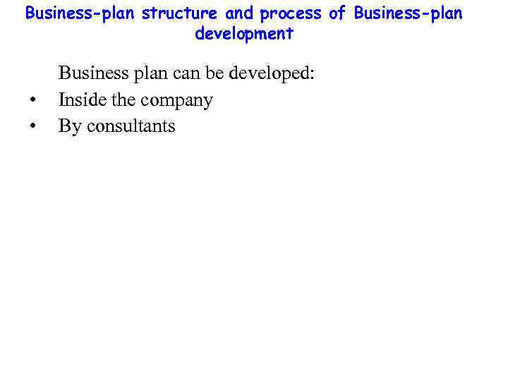 Business-plan structure and process of Business-plan development Business plan can be developed: • •