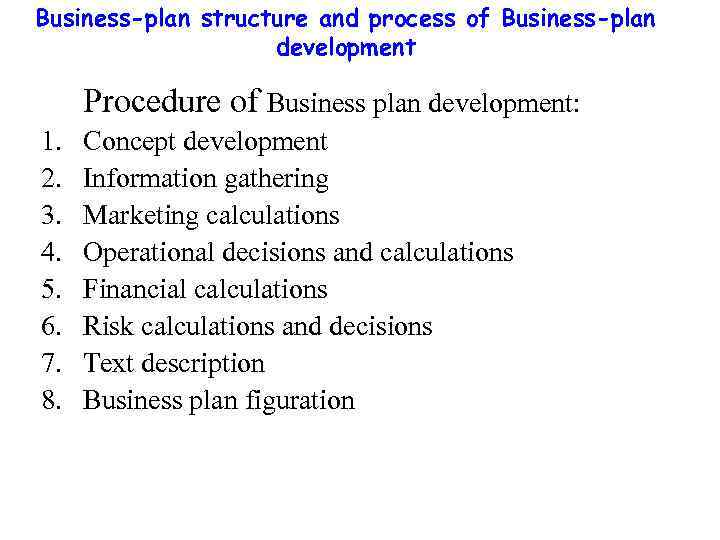Business-plan structure and process of Business-plan development Procedure of Business plan development: 1. 2.