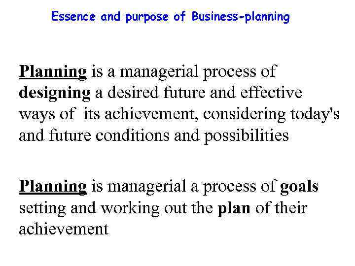 Essence and purpose of Business-planning Planning is a managerial process of designing a desired
