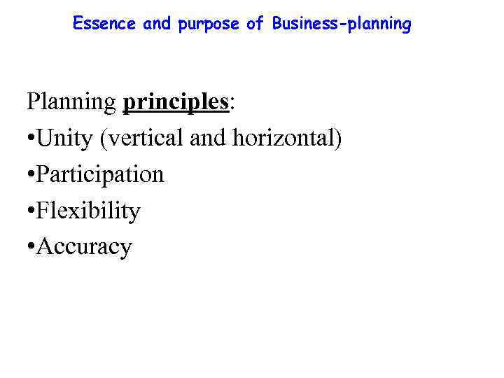 Essence and purpose of Business-planning Planning principles: • Unity (vertical and horizontal) • Participation
