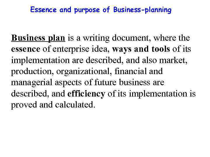 Essence and purpose of Business-planning Business plan is a writing document, where the essence