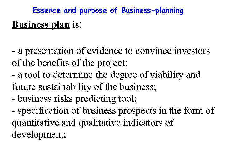 Essence and purpose of Business-planning Business plan is: - a presentation of evidence to