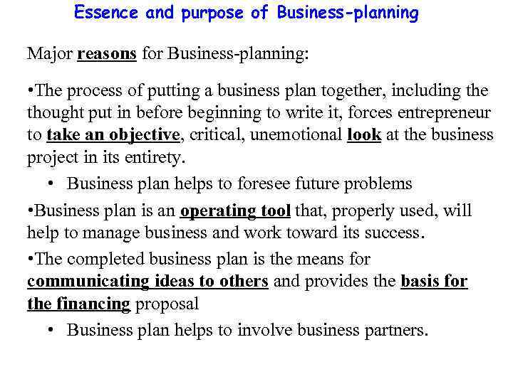 Essence and purpose of Business-planning Major reasons for Business-planning: • The process of putting
