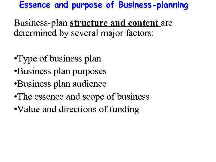 Essence and purpose of Business-planning Business-plan structure and content are determined by several major