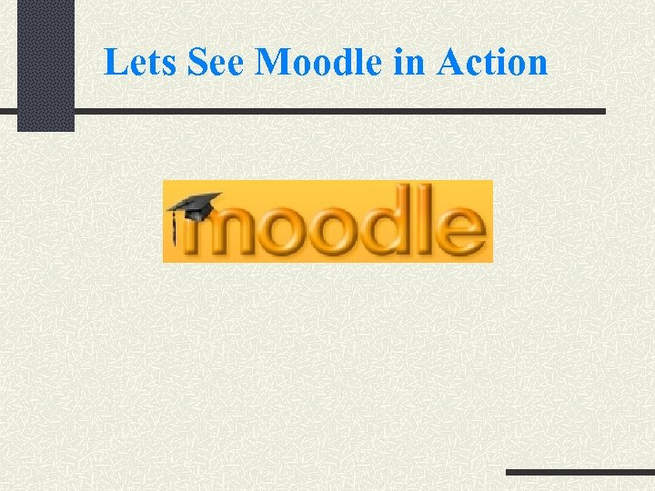 Lets See Moodle in Action