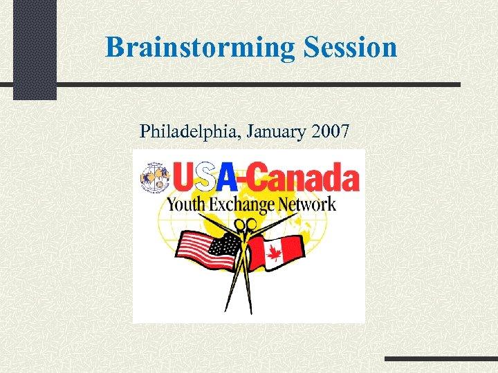 Brainstorming Session Philadelphia, January 2007
